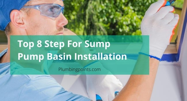 Top 8 Step For Sump Pump Basin Installation