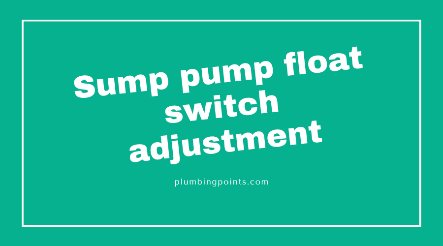 Sump pump float switch adjustment