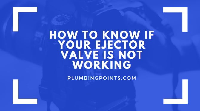 How to know if your ejector valve is not working