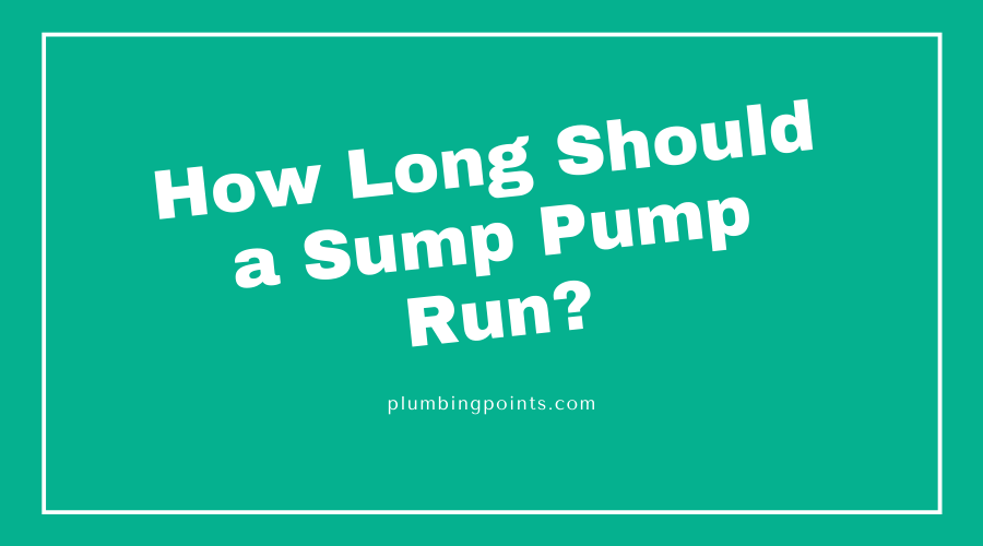 How Long Should a Sump Pump Run