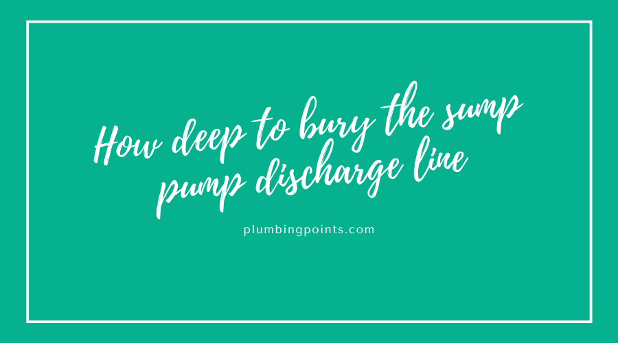 How deep to bury the sump pump discharge line