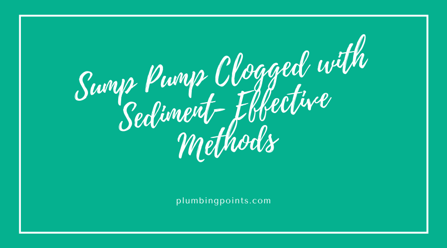 sump pump clogged with sediment