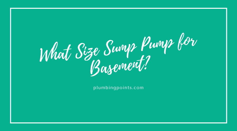 What Size Sump Pump for Basement