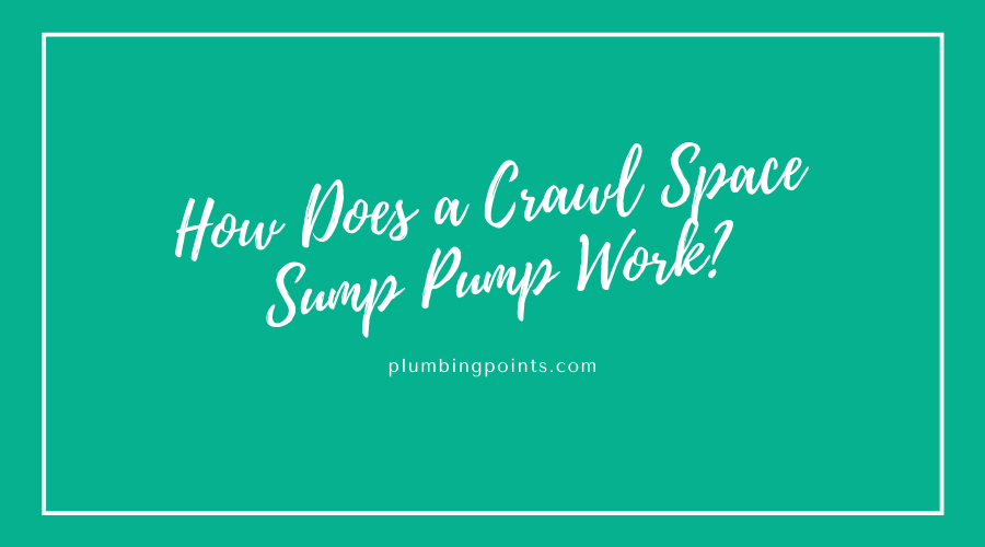 How Does a Crawl Space Sump Pump Work?
